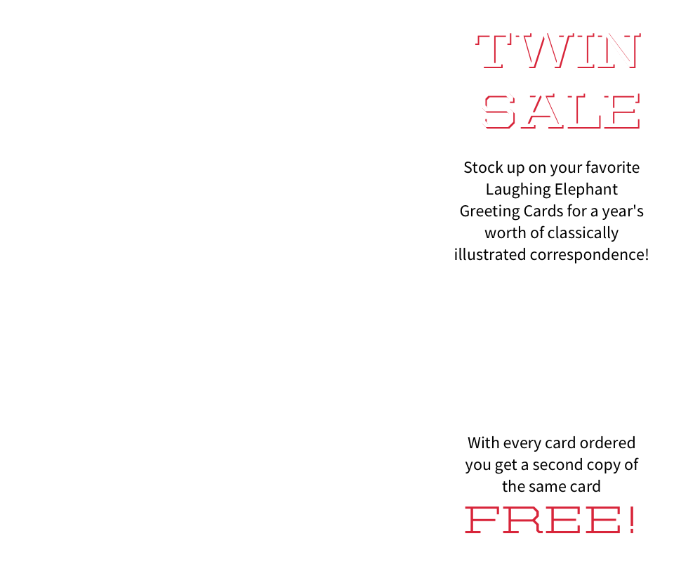 Twin Sale! Stock up on your favorite Laughing Elephant  Greeting Cards for a year's worth of classically illustrated correspondence!  With every card ordered  you get a second copy of the same card FREE!
